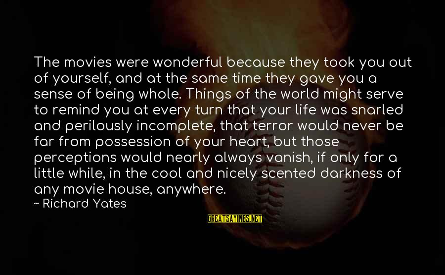 It's A Wonderful World Movie Sayings By Richard Yates: The movies were wonderful because they took you out of yourself, and at the same