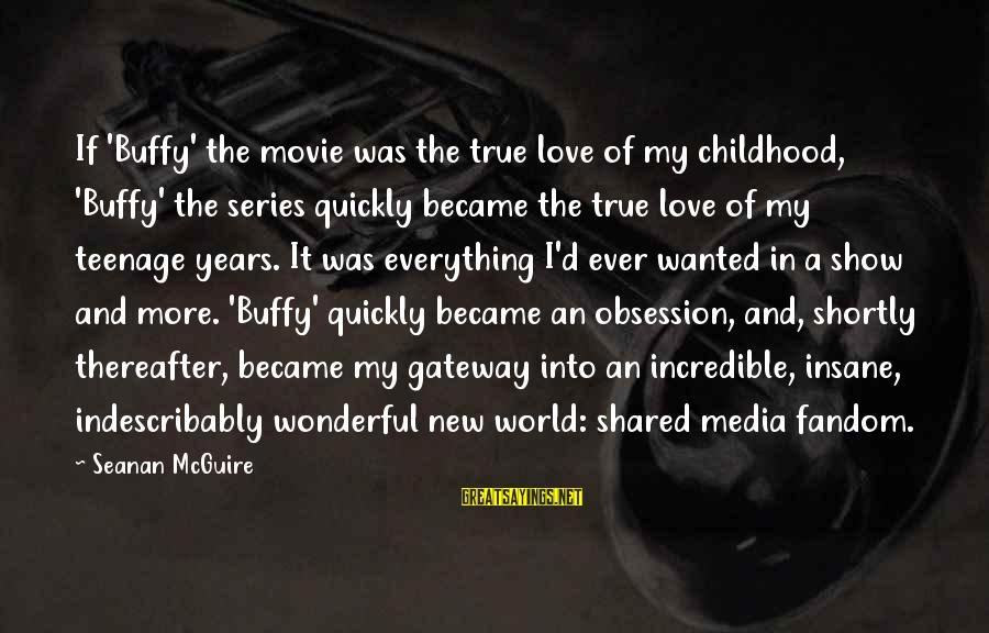 It's A Wonderful World Movie Sayings By Seanan McGuire: If 'Buffy' the movie was the true love of my childhood, 'Buffy' the series quickly