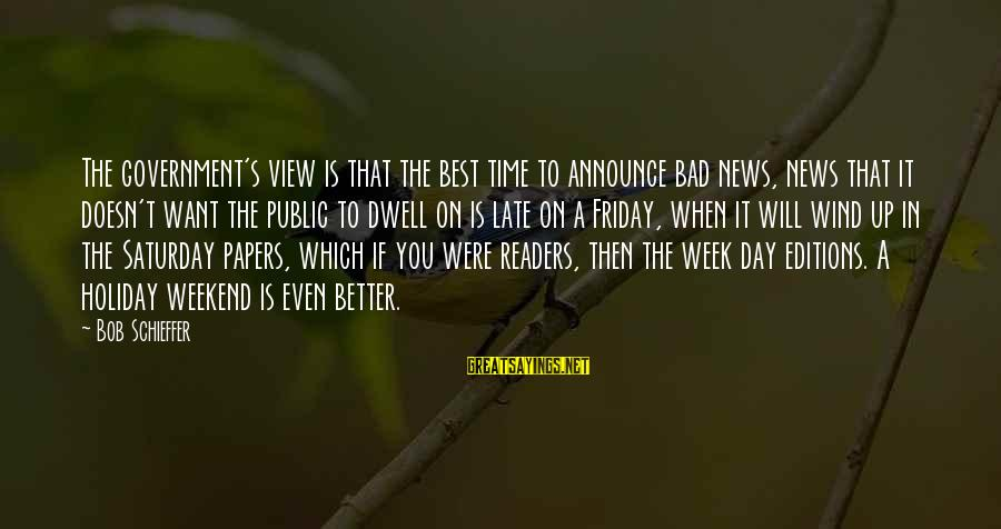 It's Friday Sayings By Bob Schieffer: The government's view is that the best time to announce bad news, news that it