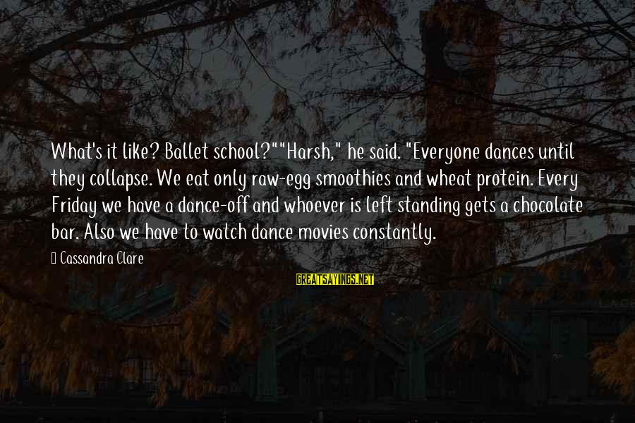 "It's Friday Sayings By Cassandra Clare: What's it like? Ballet school?""""Harsh,"" he said. ""Everyone dances until they collapse. We eat only"