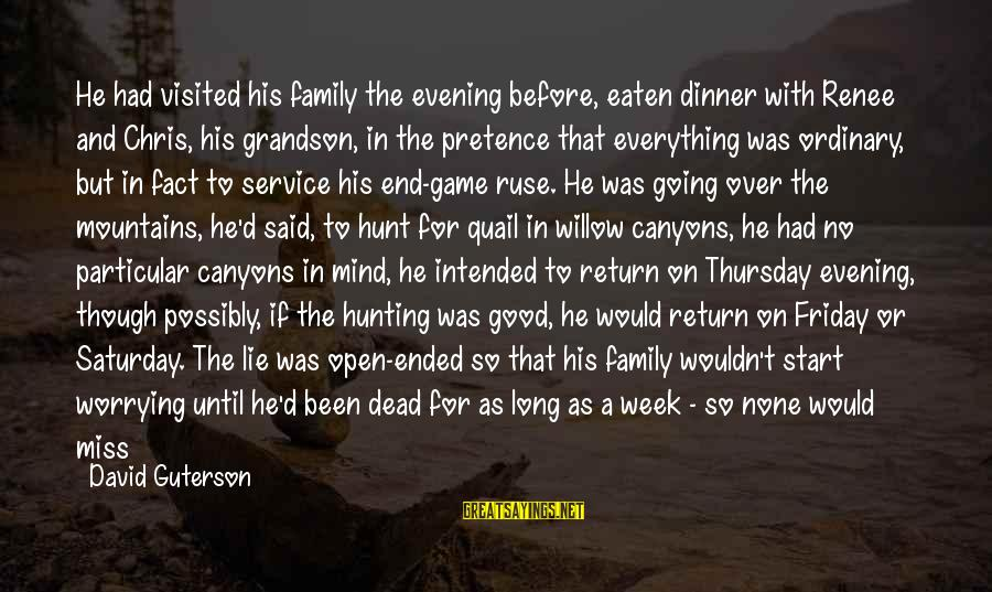 It's Friday Sayings By David Guterson: He had visited his family the evening before, eaten dinner with Renee and Chris, his
