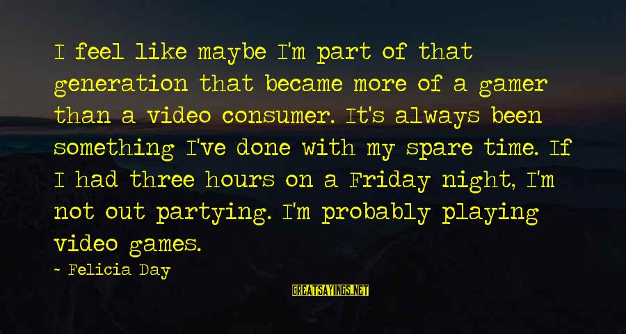 It's Friday Sayings By Felicia Day: I feel like maybe I'm part of that generation that became more of a gamer