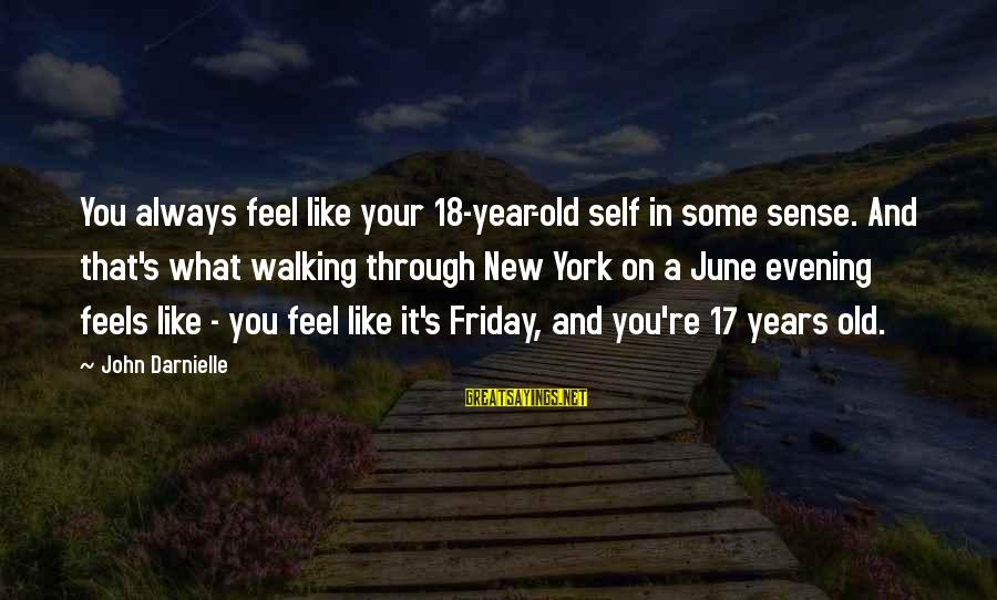 It's Friday Sayings By John Darnielle: You always feel like your 18-year-old self in some sense. And that's what walking through