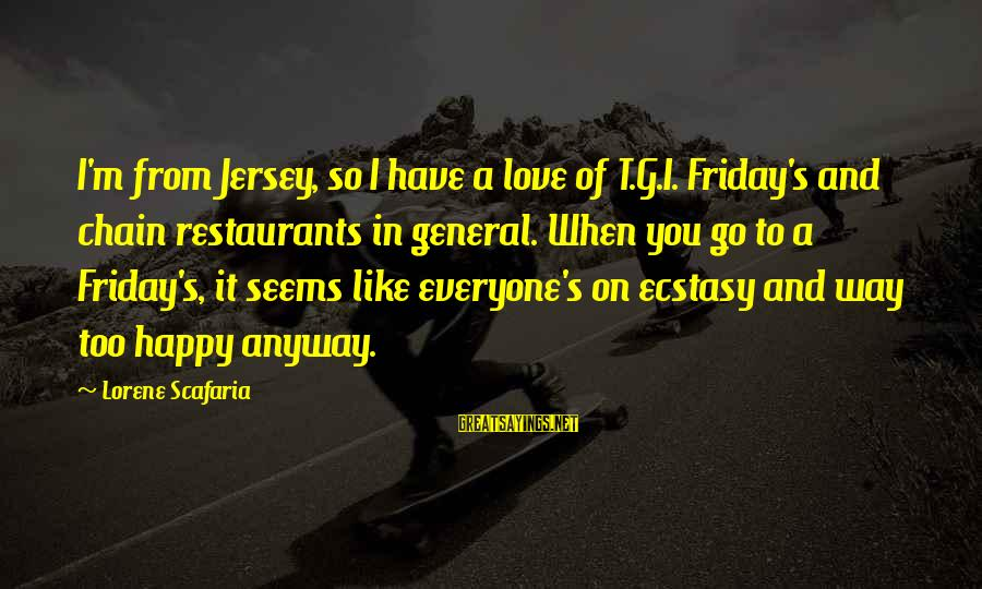 It's Friday Sayings By Lorene Scafaria: I'm from Jersey, so I have a love of T.G.I. Friday's and chain restaurants in