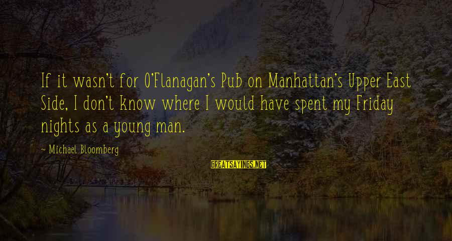It's Friday Sayings By Michael Bloomberg: If it wasn't for O'Flanagan's Pub on Manhattan's Upper East Side, I don't know where