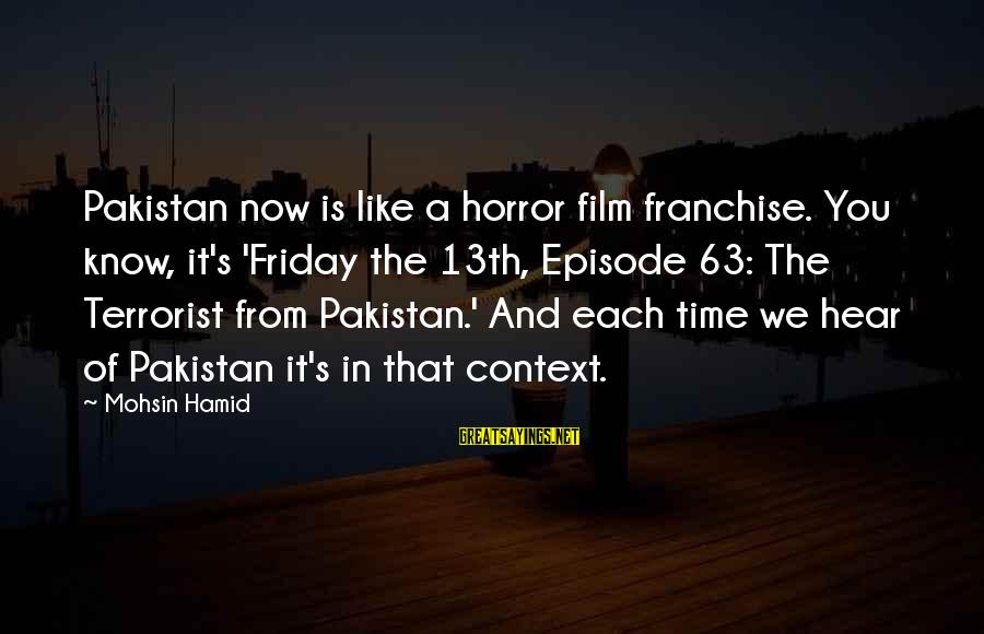 It's Friday Sayings By Mohsin Hamid: Pakistan now is like a horror film franchise. You know, it's 'Friday the 13th, Episode