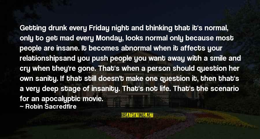 It's Friday Sayings By Robin Sacredfire: Getting drunk every Friday night and thinking that it's normal, only to get mad every