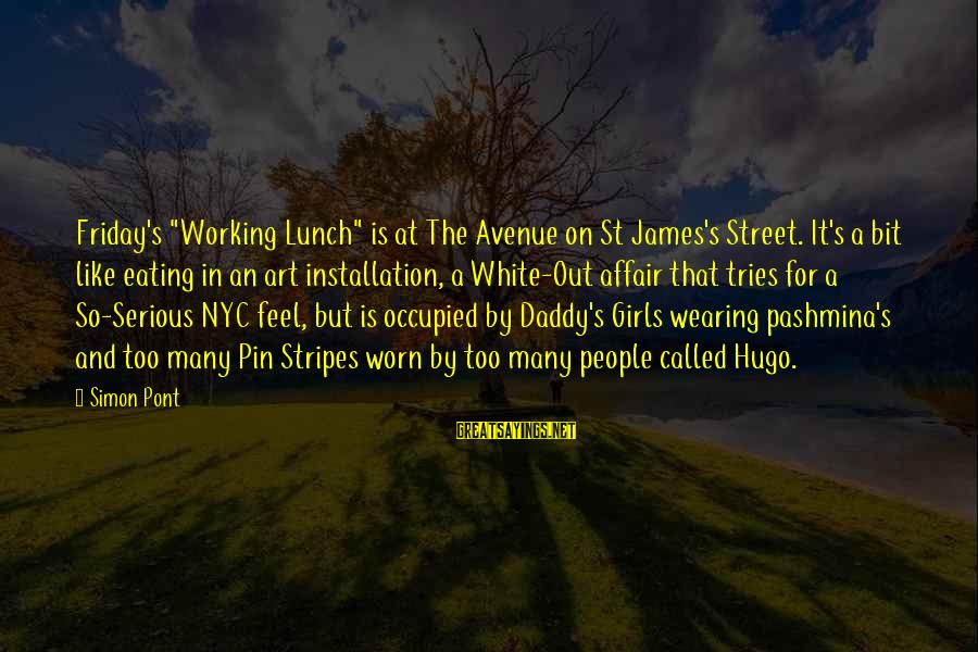 "It's Friday Sayings By Simon Pont: Friday's ""Working Lunch"" is at The Avenue on St James's Street. It's a bit like"