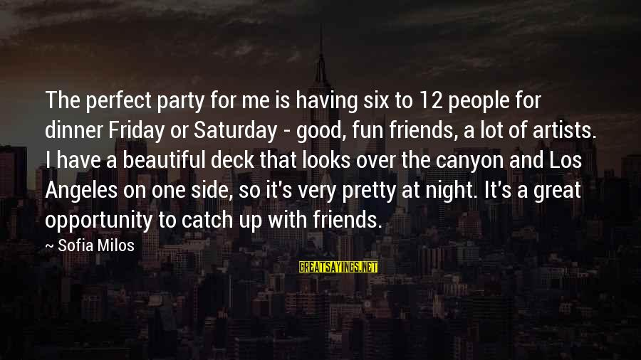 It's Friday Sayings By Sofia Milos: The perfect party for me is having six to 12 people for dinner Friday or