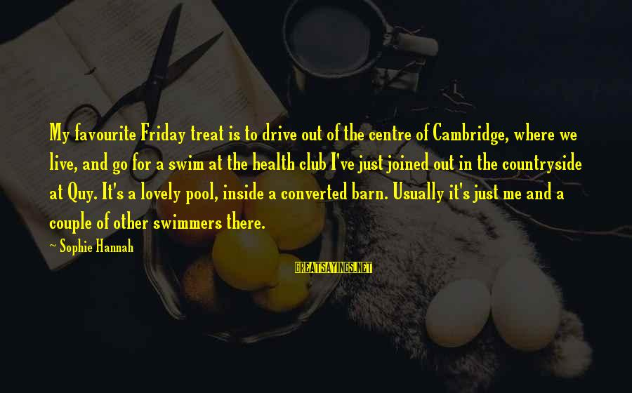 It's Friday Sayings By Sophie Hannah: My favourite Friday treat is to drive out of the centre of Cambridge, where we