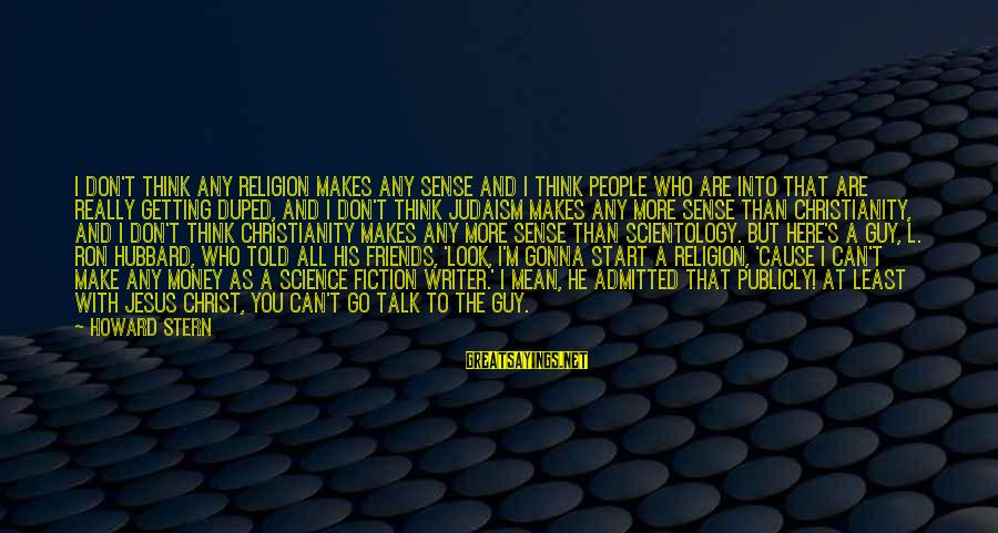 It's Gonna Make Sense Sayings By Howard Stern: I don't think any religion makes any sense and I think people who are into