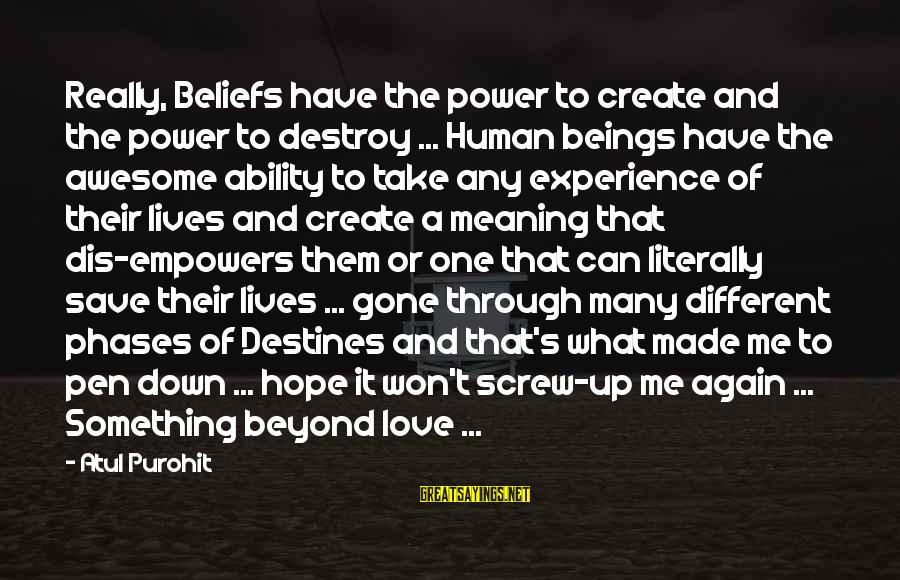 It's Me Attitude Sayings By Atul Purohit: Really, Beliefs have the power to create and the power to destroy ... Human beings
