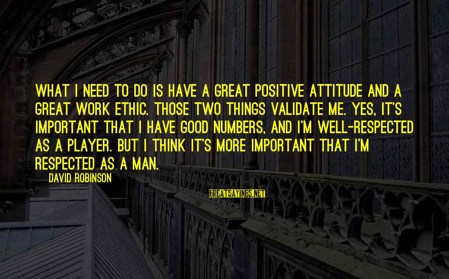 It's Me Attitude Sayings By David Robinson: What I need to do is have a great positive attitude and a great work