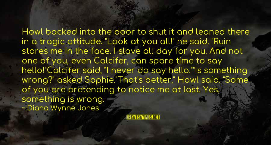 It's Me Attitude Sayings By Diana Wynne Jones: Howl backed into the door to shut it and leaned there in a tragic attitude.