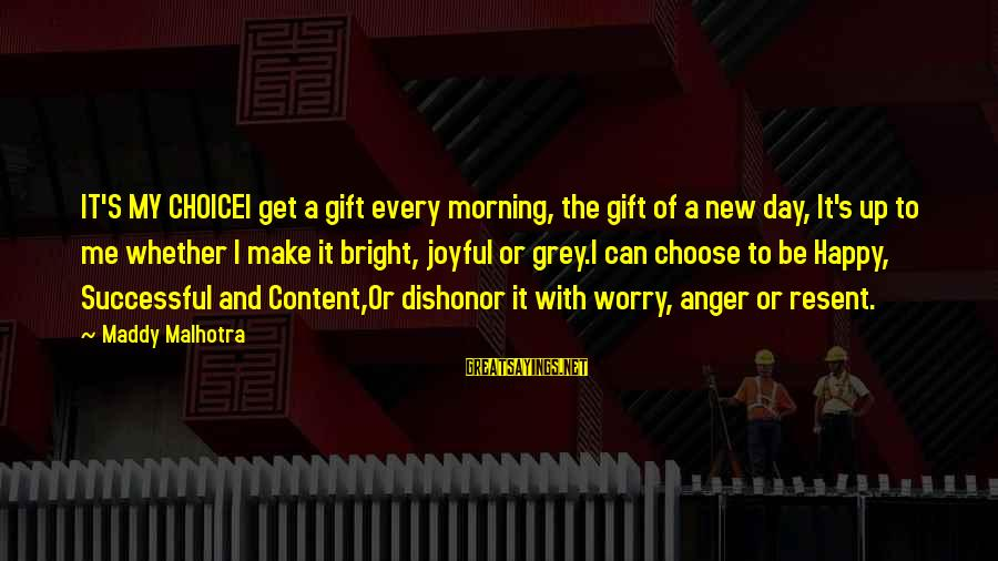 It's Me Attitude Sayings By Maddy Malhotra: IT'S MY CHOICEI get a gift every morning, the gift of a new day, It's