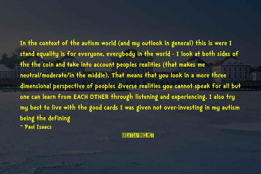It's Me Attitude Sayings By Paul Isaacs: In the context of the autism world (and my outlook in general) this is were