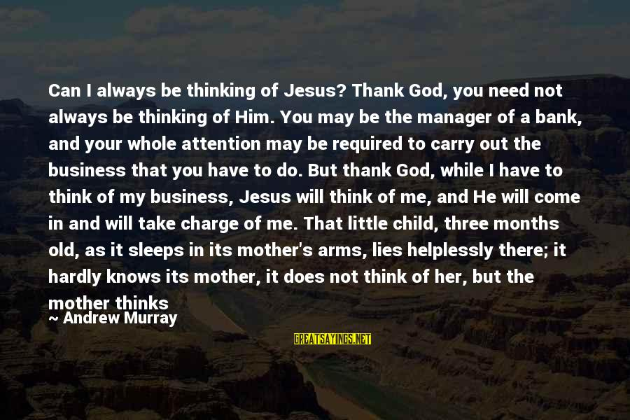It's My Business Sayings By Andrew Murray: Can I always be thinking of Jesus? Thank God, you need not always be thinking
