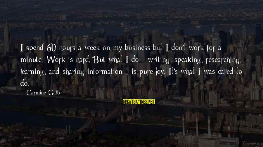 It's My Business Sayings By Carmine Gallo: I spend 60 hours a week on my business but I don't work for a
