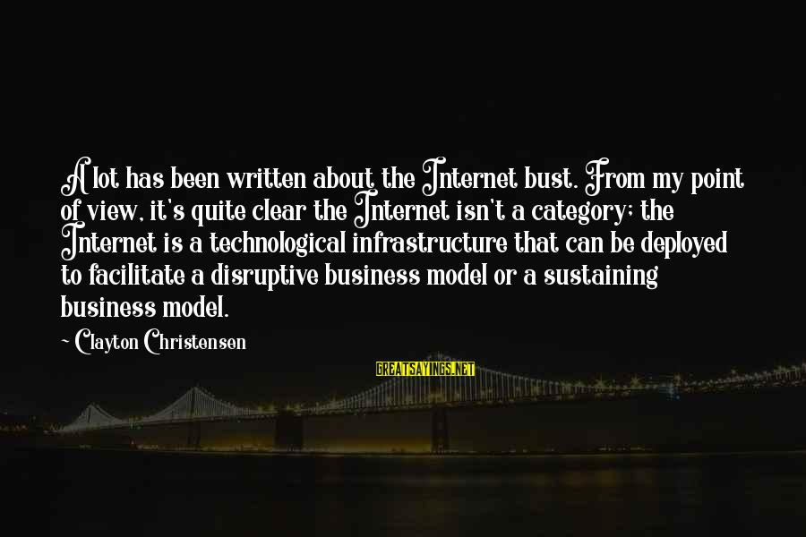 It's My Business Sayings By Clayton Christensen: A lot has been written about the Internet bust. From my point of view, it's