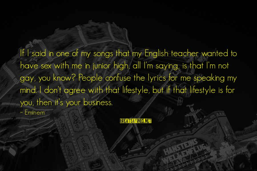 It's My Business Sayings By Eminem: If I said in one of my songs that my English teacher wanted to have