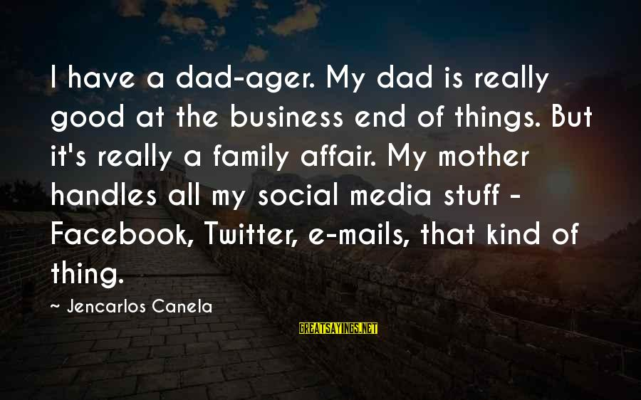 It's My Business Sayings By Jencarlos Canela: I have a dad-ager. My dad is really good at the business end of things.