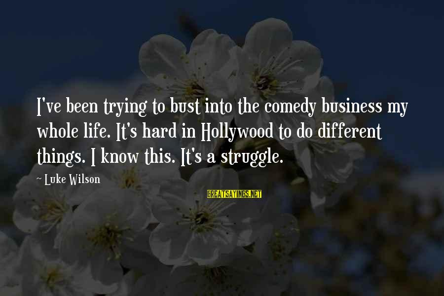 It's My Business Sayings By Luke Wilson: I've been trying to bust into the comedy business my whole life. It's hard in