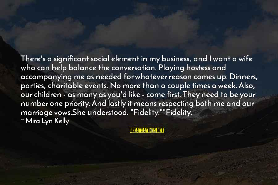 It's My Business Sayings By Mira Lyn Kelly: There's a significant social element in my business, and I want a wife who can
