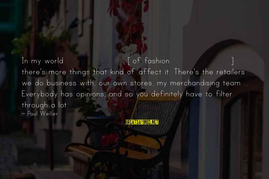 It's My Business Sayings By Paul Weller: In my world [of fashion] there's more things that kind of affect it. There's the