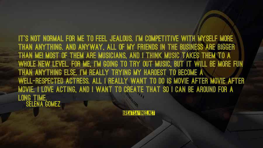 It's My Business Sayings By Selena Gomez: It's not normal for me to feel jealous. I'm competitive with myself more than anything.