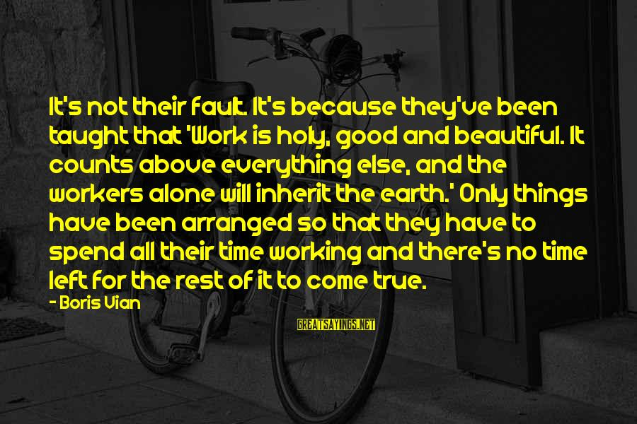 It's Not Fault Sayings By Boris Vian: It's not their fault. It's because they've been taught that 'Work is holy, good and