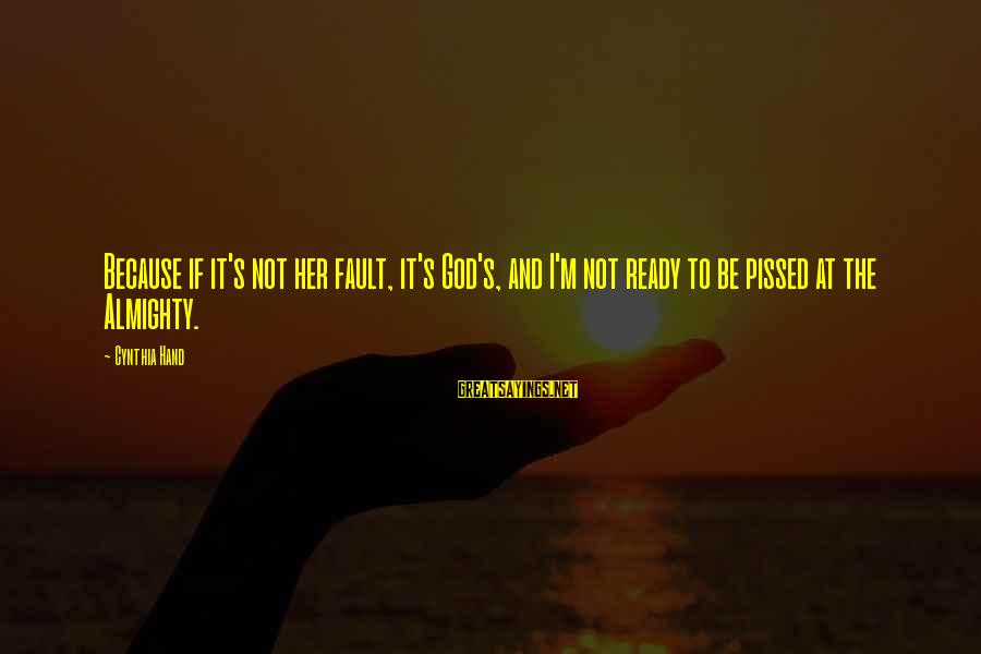 It's Not Fault Sayings By Cynthia Hand: Because if it's not her fault, it's God's, and I'm not ready to be pissed