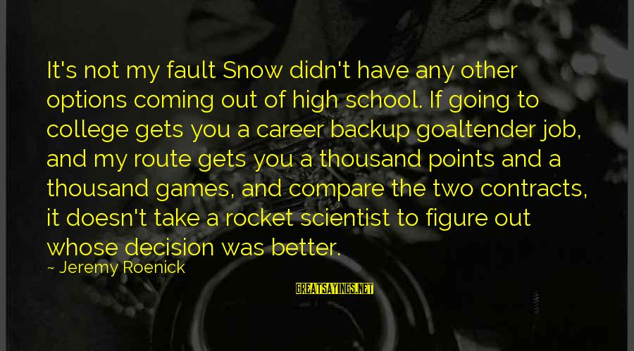 It's Not Fault Sayings By Jeremy Roenick: It's not my fault Snow didn't have any other options coming out of high school.