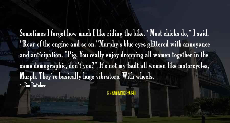 """It's Not Fault Sayings By Jim Butcher: Sometimes I forget how much I like riding the bike."""" Most chicks do,"""" I said."""