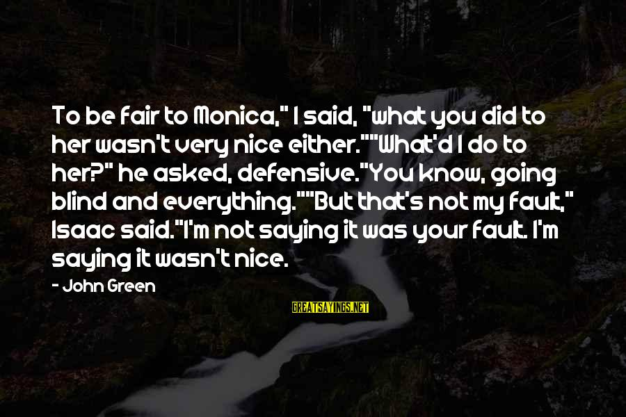 """It's Not Fault Sayings By John Green: To be fair to Monica,"""" I said, """"what you did to her wasn't very nice"""