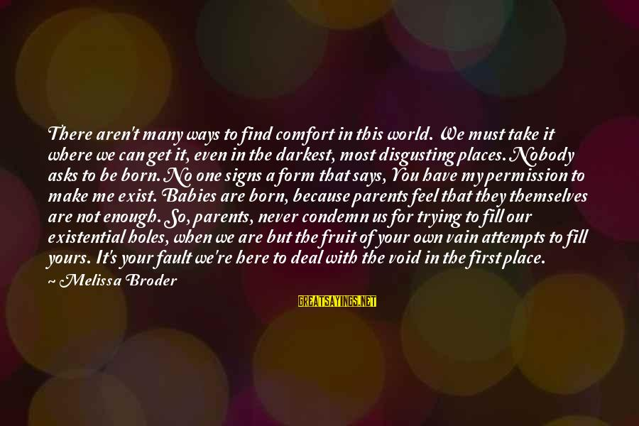 It's Not Fault Sayings By Melissa Broder: There aren't many ways to find comfort in this world. We must take it where