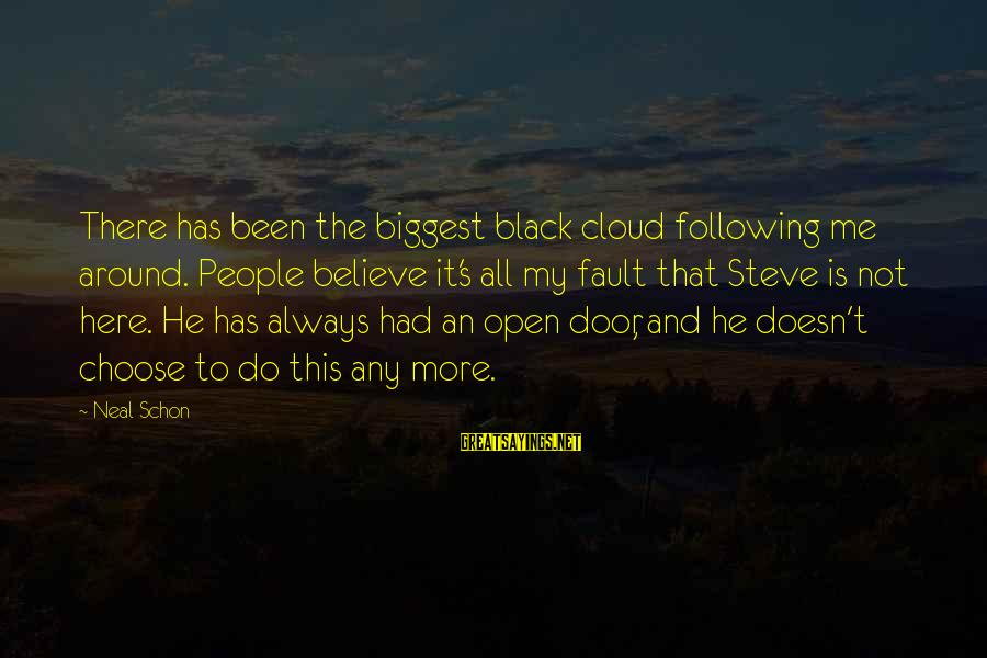 It's Not Fault Sayings By Neal Schon: There has been the biggest black cloud following me around. People believe it's all my