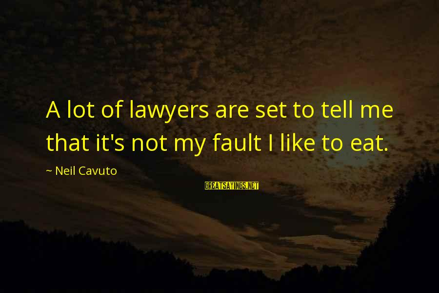 It's Not Fault Sayings By Neil Cavuto: A lot of lawyers are set to tell me that it's not my fault I