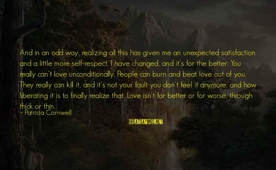 It's Not Fault Sayings By Patricia Cornwell: And in an odd way, realizing all this has given me an unexpected satisfaction and