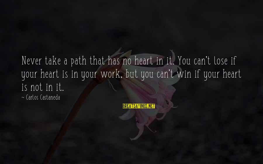 It's Not If You Win Lose Sayings By Carlos Castaneda: Never take a path that has no heart in it. You can't lose if your