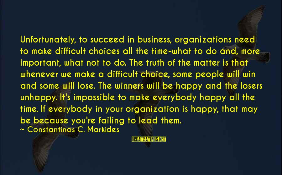 It's Not If You Win Lose Sayings By Constantinos C. Markides: Unfortunately, to succeed in business, organizations need to make difficult choices all the time-what to