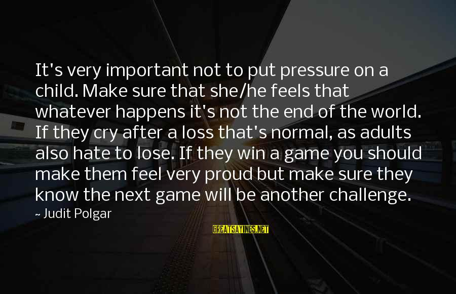 It's Not If You Win Lose Sayings By Judit Polgar: It's very important not to put pressure on a child. Make sure that she/he feels