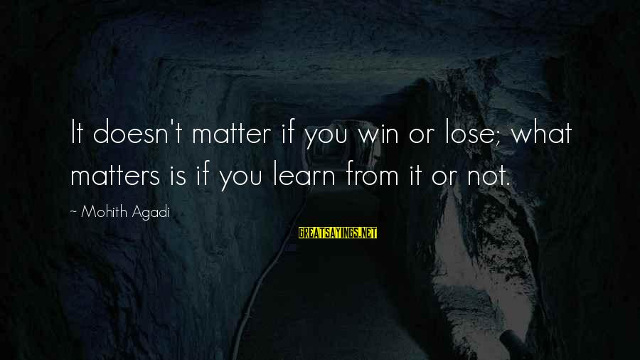 It's Not If You Win Lose Sayings By Mohith Agadi: It doesn't matter if you win or lose; what matters is if you learn from