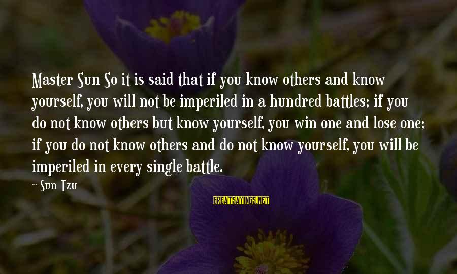 It's Not If You Win Lose Sayings By Sun Tzu: Master Sun So it is said that if you know others and know yourself, you