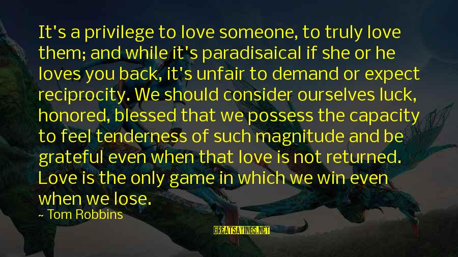 It's Not If You Win Lose Sayings By Tom Robbins: It's a privilege to love someone, to truly love them; and while it's paradisaical if