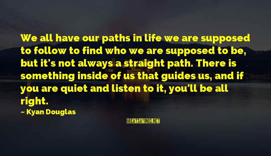 It's Not You Sayings By Kyan Douglas: We all have our paths in life we are supposed to follow to find who