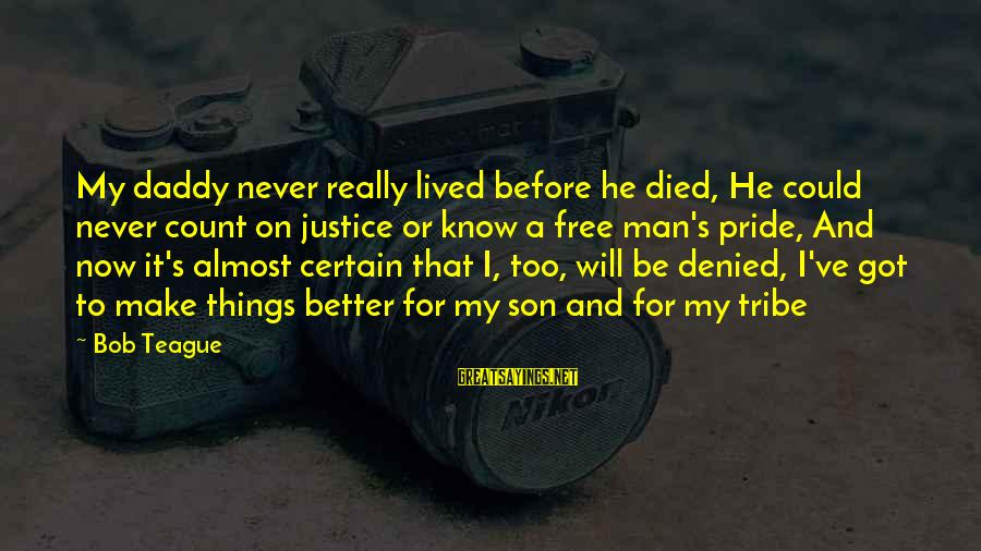 It's Now Or Never Sayings By Bob Teague: My daddy never really lived before he died, He could never count on justice or