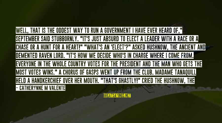 """It's Now Or Never Sayings By Catherynne M Valente: Well, that is the oddest way to run a government I have ever heard of,"""""""