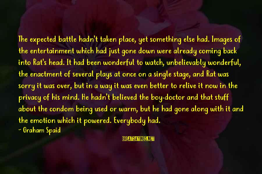It's Now Or Never Sayings By Graham Spaid: The expected battle hadn't taken place, yet something else had. Images of the entertainment which