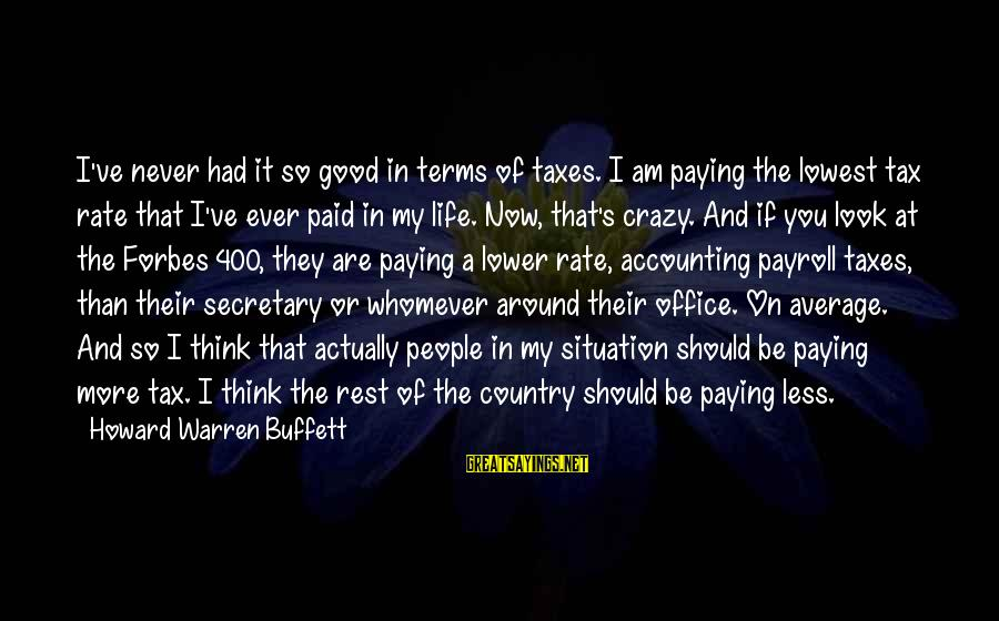 It's Now Or Never Sayings By Howard Warren Buffett: I've never had it so good in terms of taxes. I am paying the lowest