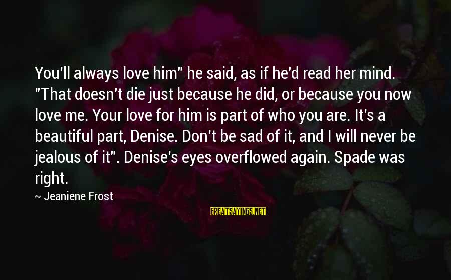 """It's Now Or Never Sayings By Jeaniene Frost: You'll always love him"""" he said, as if he'd read her mind. """"That doesn't die"""